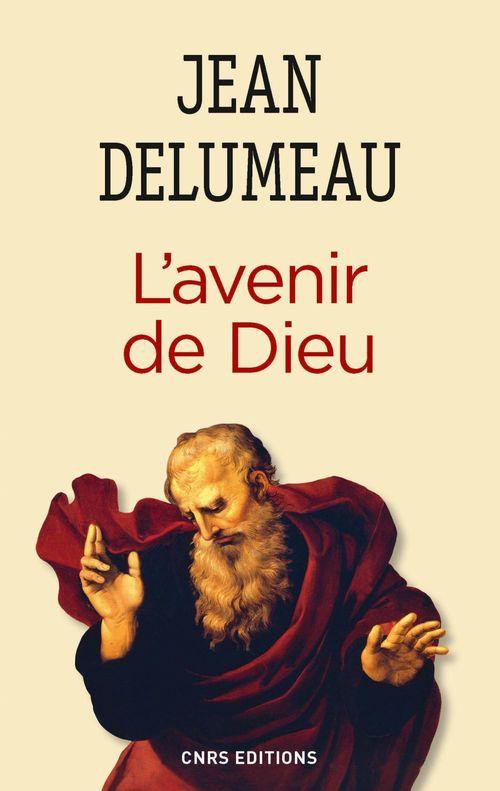 Jean Delumeau L'Avenir de Dieu