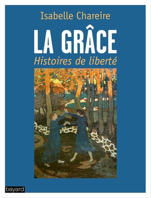 Isabelle Chareire La grâce, histoires de liberté