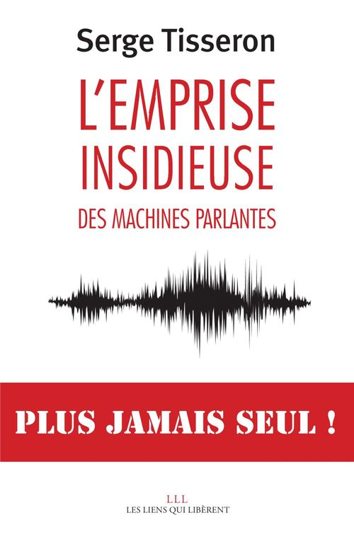 L'emprise insidieuse des machines parlantes