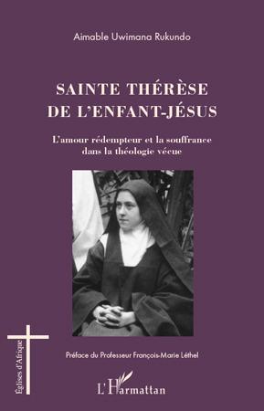 Aimable Uwimana Rukundo Sainte Thérèse de l'enfant-Jésus ; l'amour rédempteur et la souffrance dans la théologie vécue