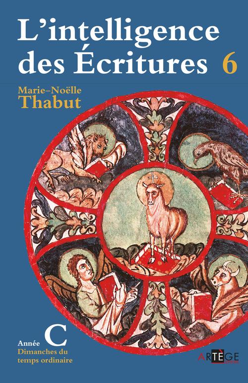 Marie-Noëlle Thabut Intelligence des écritures - Volume 6 - Année C