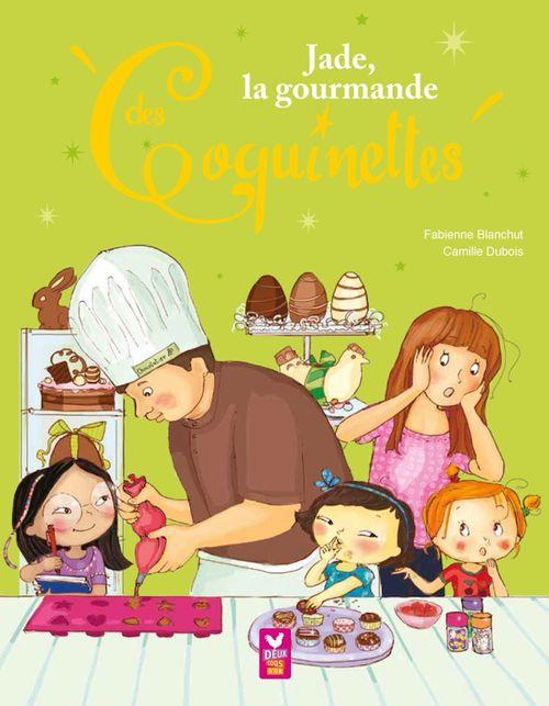 Fabienne Blanchut Jade, la gourmande des Coquinettes - Jade, la gourmande des Coquinettes