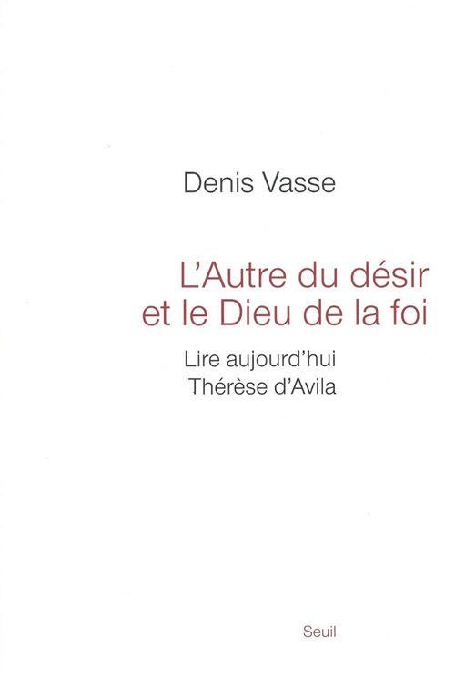 Denis Vasse L'Autre du désir et le Dieu de la foi. Lire aujourd'hui Thérèse d'Avila