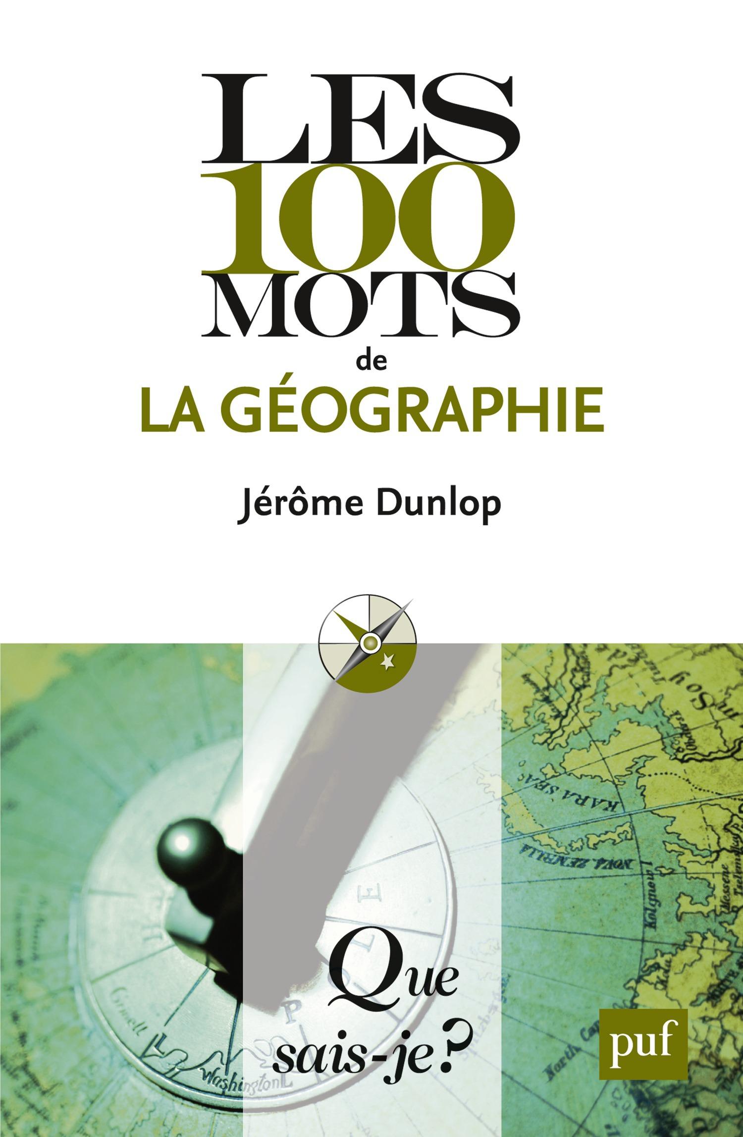 Jérôme Dunlop Les 100 mots de la géographie