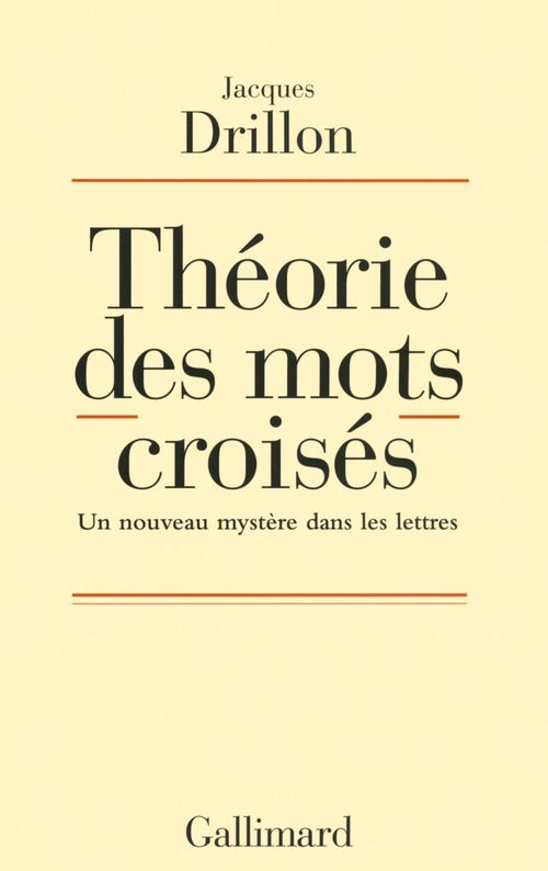 Jacques Drillon Théorie des mots croisés. Un nouveau mystère dans les lettres