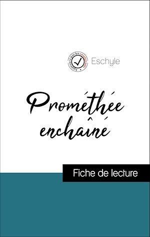 Analyse de l'oeuvre : Prométhée enchaîné (résumé et fiche de lecture plébiscités par les enseignants sur fichedelecture.fr)