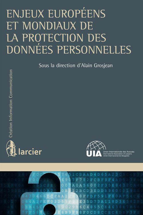 Alain Grosjean Enjeux européens et mondiaux de la protection des données personnelles