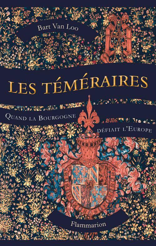 Les Temeraires - Quand La Bourgogne Defiait L'Europe