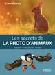 Les secrets de la photo d'animaux ; mat�riel, prise de vue, terrain