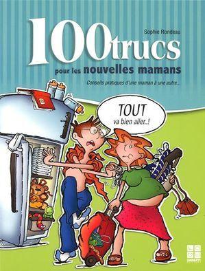 Sophie Rondeau 100 trucs pour les nouvelles mamans