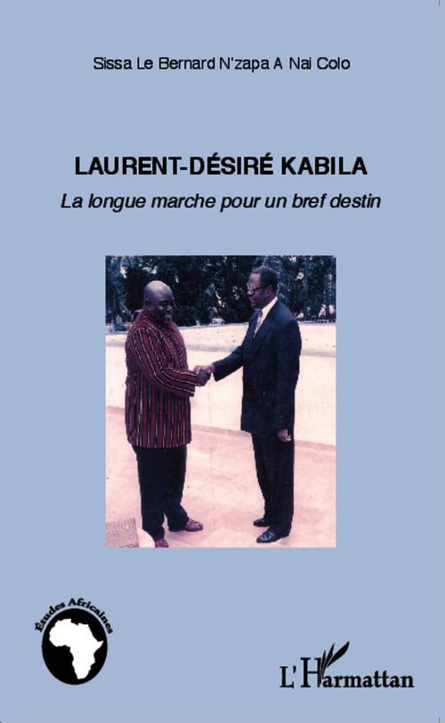 Le Bernard Sissa N'Zapa A Nai Colo Laurent-Désiré Kabila ; la longue marche pour un bref destin