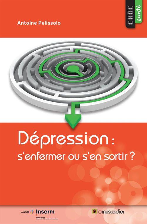 Antoine Pelissolo Dépression: s´enfermer ou s´en sortir?
