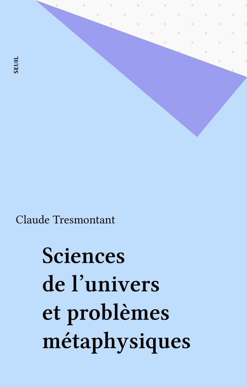 Claude Tresmontant Sciences de l'univers et problèmes métaphysiques
