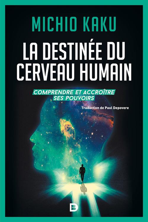 La destinée du cerveau humain ; comprendre et accroître ses pouvoirs