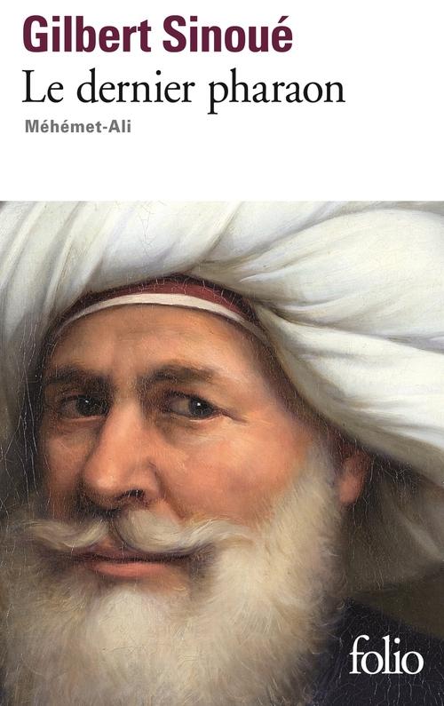 Gilbert Sinoué Le dernier pharaon. Méhémet Ali (1770-1849)