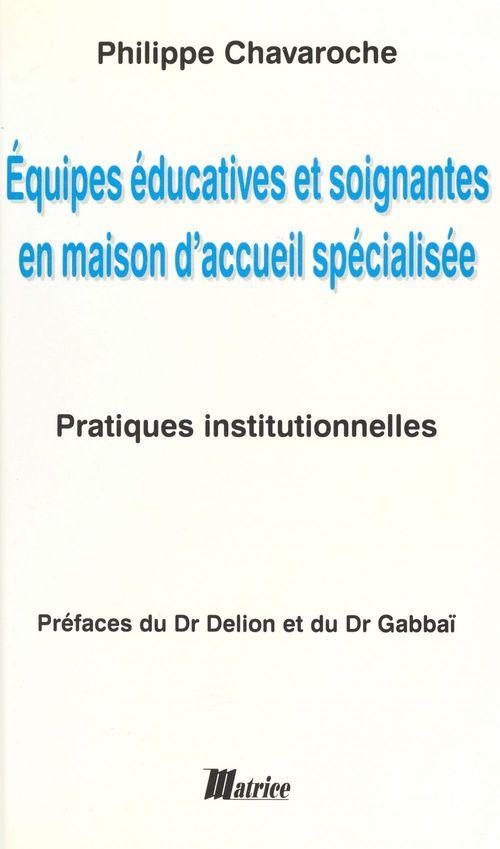 Équipes éducatives et soignantes en maison d'accueil spécialisée : pratiques institutionnelles