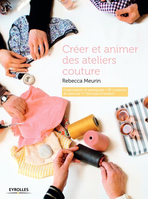 Rebecca Meurin Créer et animer des ateliers couture
