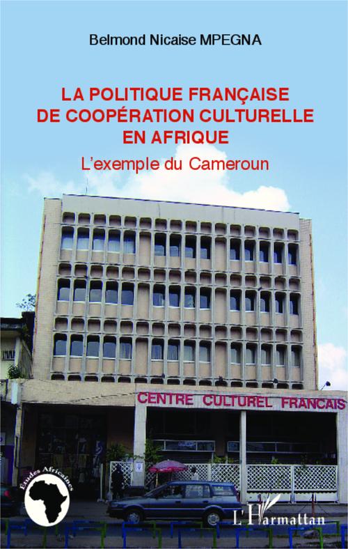 Belmond Nicaise Mpegna La politique française de coopération culturelle en Afrique