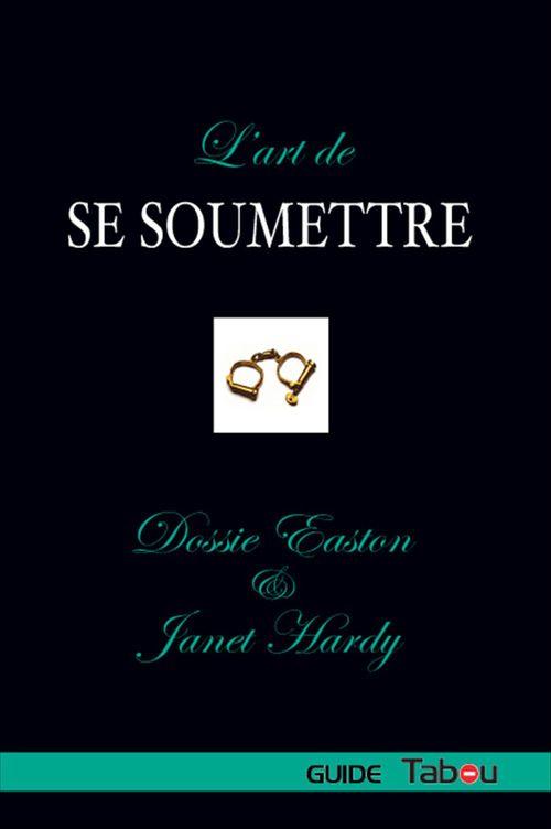 Dossie Easton L'Art de se Soumettre