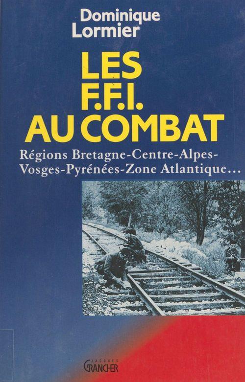 Dominique Lormier Les FFI au combat
