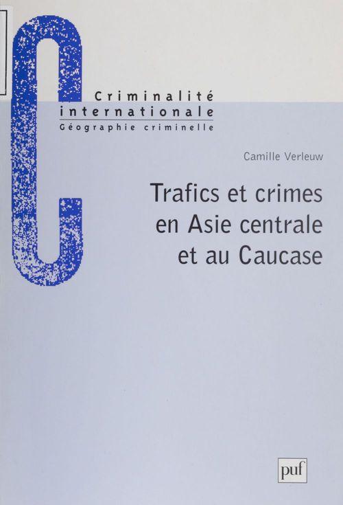 Trafics et crimes en Asie centrale et au Caucase