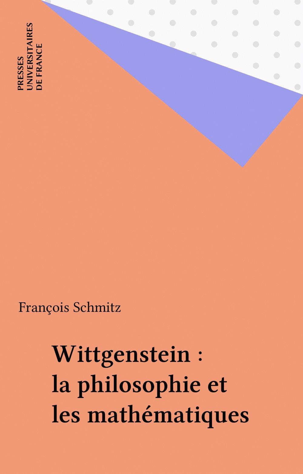 François Schmitz Wittgenstein : la philosophie et les mathématiques