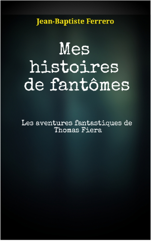 Jean-Baptiste Ferrero Mes histoires de fantômes