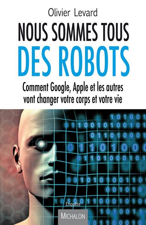Olivier Levard Nous sommes tous des robots
