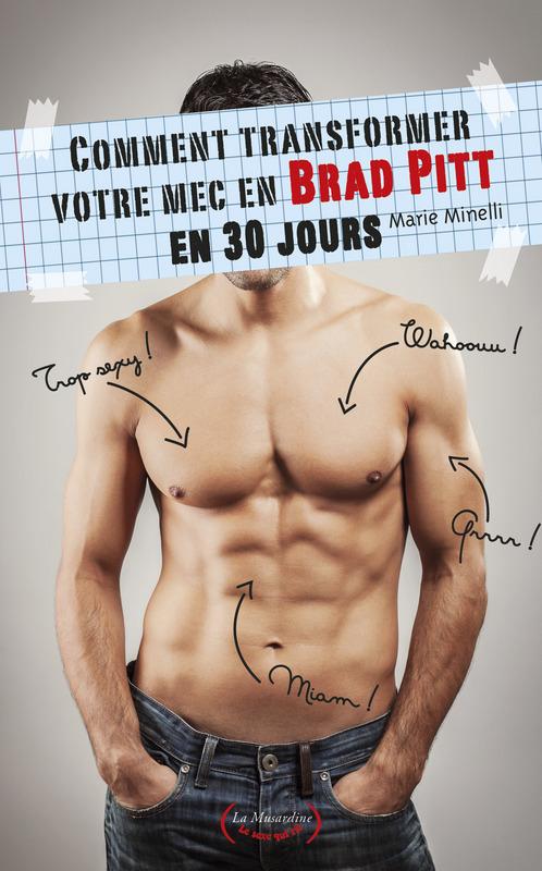 Marie Minelli Comment transformer votre mec en Brad Pitt en 30 jours