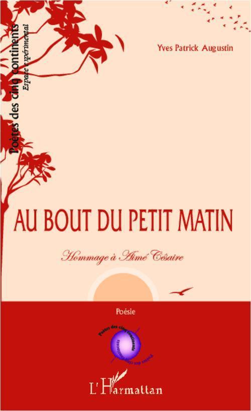 Yves-Patrick Augustin Au bout du petit matin ; hommage à Aimé Césaire