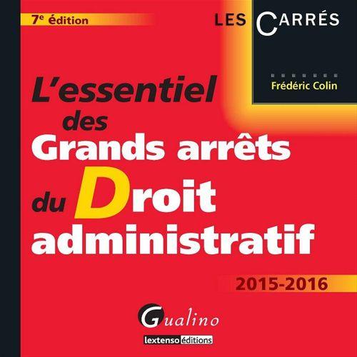 Frederic Colin L'essentiel des grands arrêts du droit administratif (édition 2015-2016)