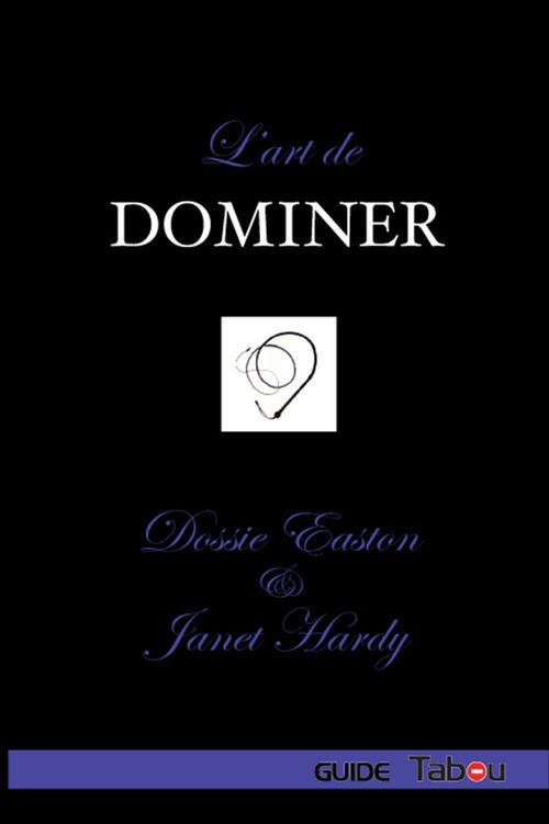 Dossie Easton L'Art de Dominer