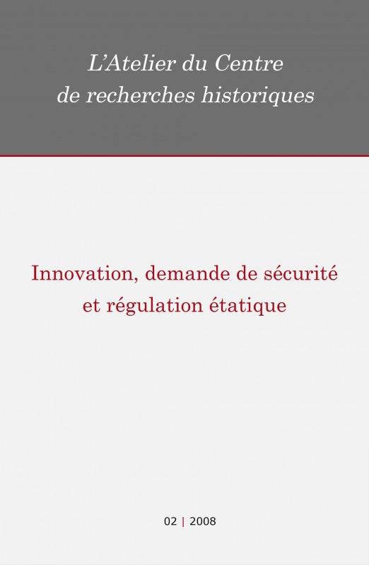 Centre de recherches historiques - EHESS 02 | 2008 - Innovation, demande de sécurité et régulation étatique - Atelier CRH