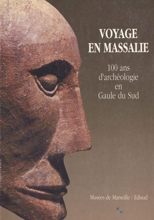 Voyage en Massalie : 100 ans d'archéologie en Gaule du Sud