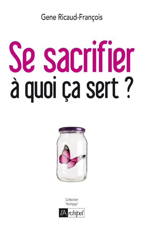 Gene Ricaud-François Se sacrifier, à quoi ça sert ?