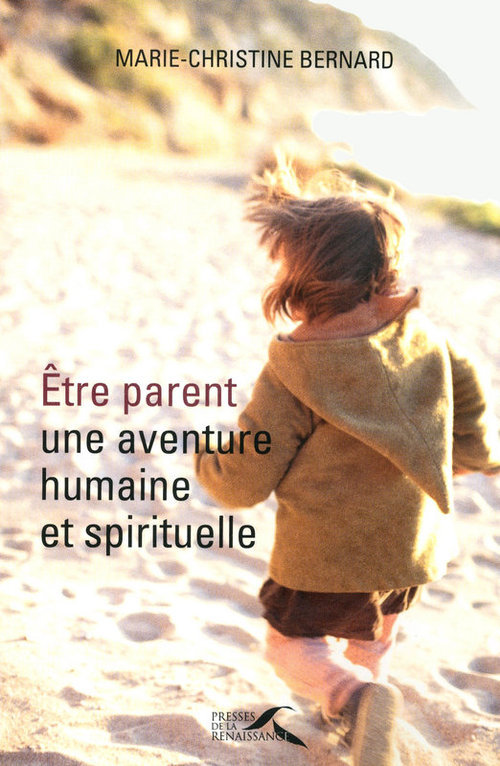 Marie-Christine BERNARD Etre parent, une aventure humaine et spirituelle
