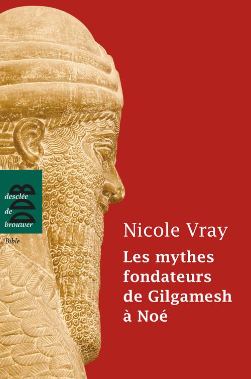 Nicole Vray Les mythes fondateurs de Gilgamesh à Noé