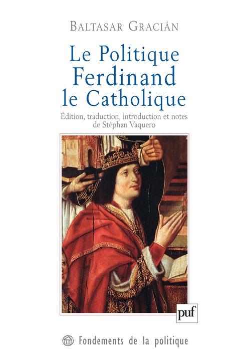 Le politique ; Ferdinand le catholique