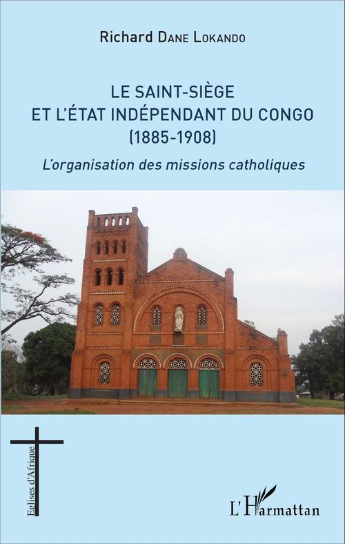 Richard Dane Lokando Le Saint-Siège et l'État indépendant du Congo (1885-1908)