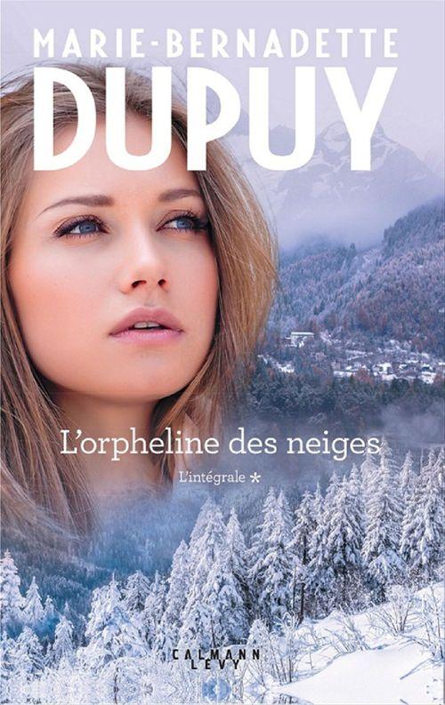 Marie-Bernadette Dupuy L'Intégrale L'Orpheline des Neiges - vol 1