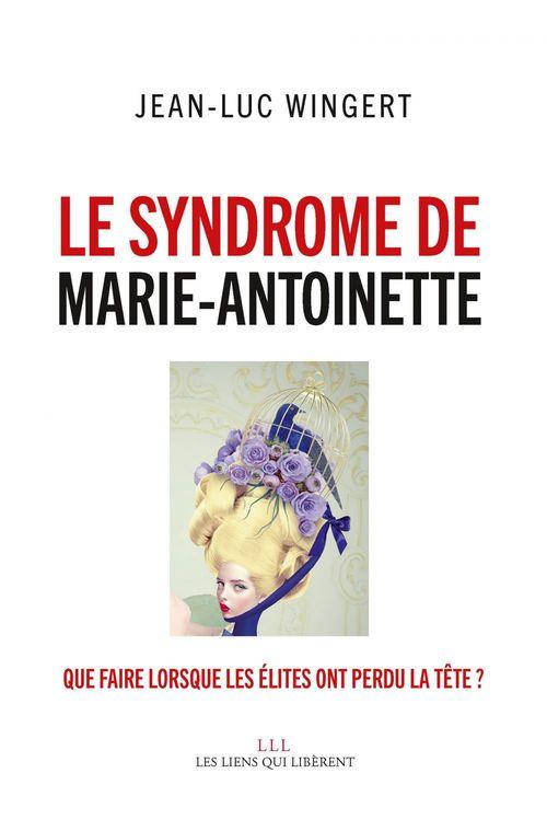 Jean-Luc Wingert Le syndrome de Marie-Antoinette