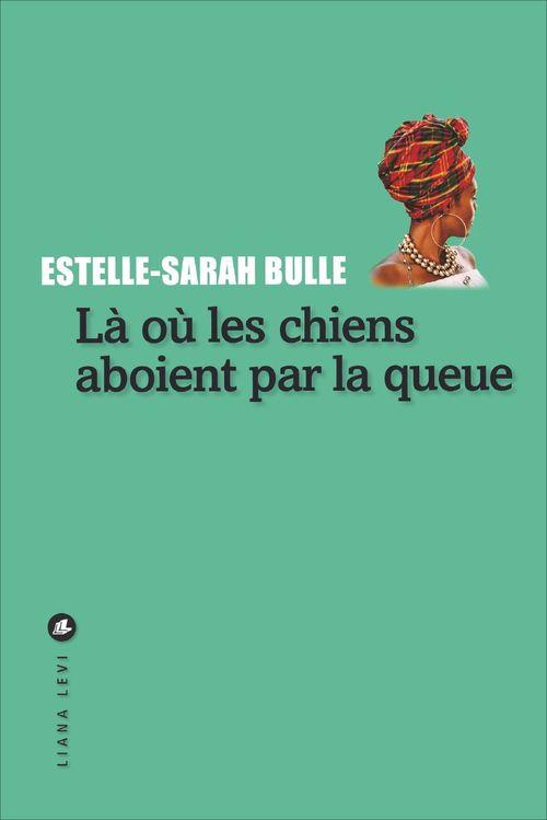 Estelle-Sarah BULLE Là où les chiens aboient par la queue