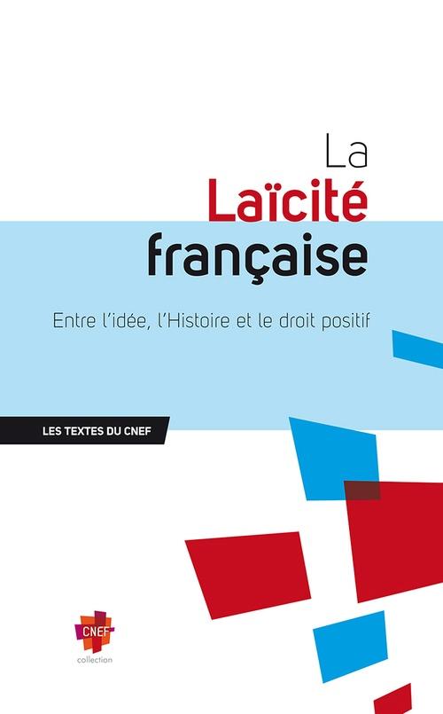 Collectif La laïcité française ; entre idée, l'histoire et le droit positif