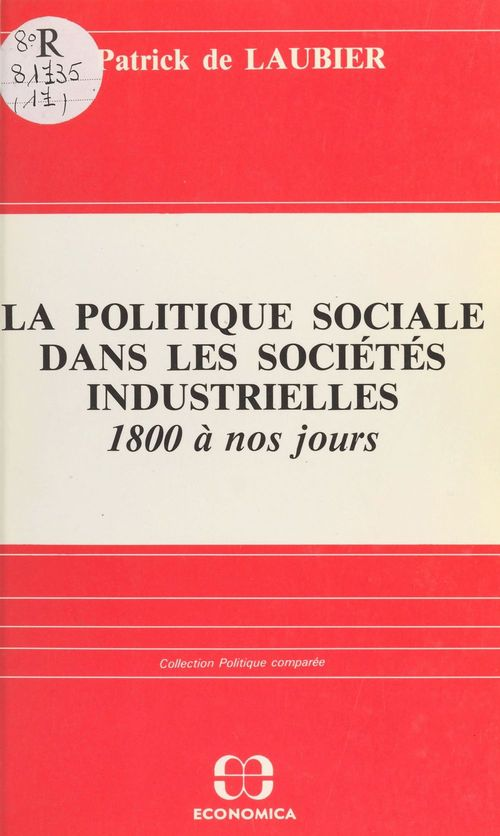Patrick de Laubier La politique sociale dans les sociétés industrielles, 1800 à nos jours : acteurs, idéologies, réalisations