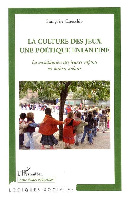 Francoise Carecchio La culture des jeux, une poétique enfantine ; la socialisation des jeunes enfants en milieu scolaire