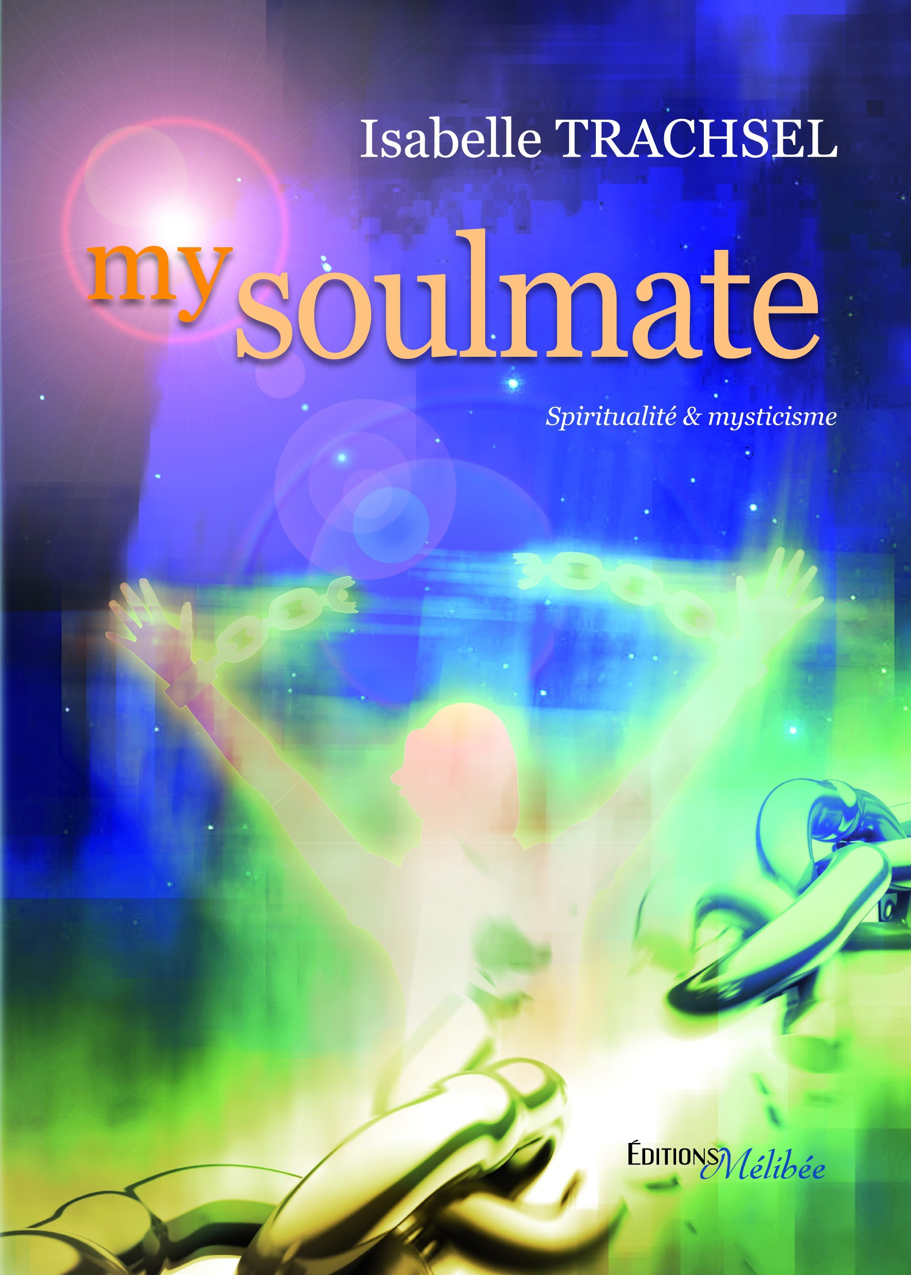 Isabelle Trachsel My soulmate ; spiritualité & mysticisme