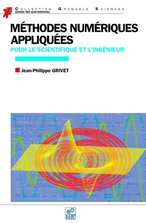 Jean-Philippe Grivet Méthodes numériques appliquées pour le scientifique et l´ingénieur (edition 2009)