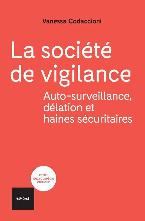 La société de vigilance ; autosurveillance, délation et haines sécuritaires