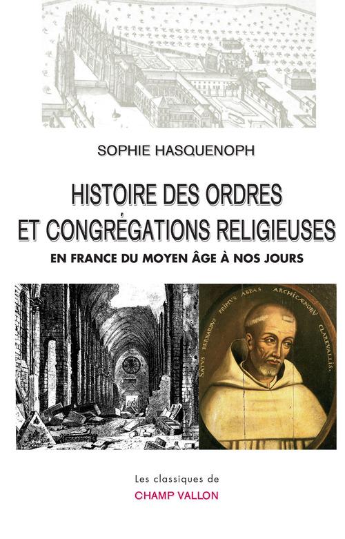 Sophie HASQUENOPH Histoire des ordres et congrégations religieuses en France du Moyen Âge à nos jours