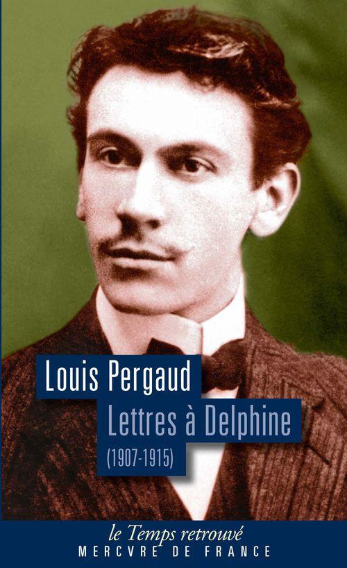 Louis Pergaud Lettres à Delphine. Correspondance (1907-1915)